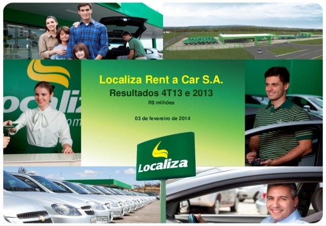 Localiza Rent a Car S.A. Resultados 4T13 e 2013 R$ milhões 03 de fevereiro de 2014  1