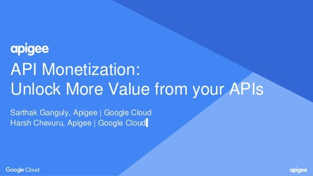 API Monetization: Unlock More Value from your APIs Sarthak Ganguly, Apigee | Google Cloud Harsh Chevuru, Apigee | Google C...