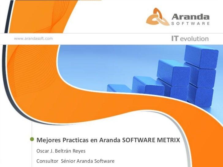 Mejores Practicas en Aranda SOFTWARE METRIXOscar J. Beltrán ReyesConsultor Sénior Aranda Software