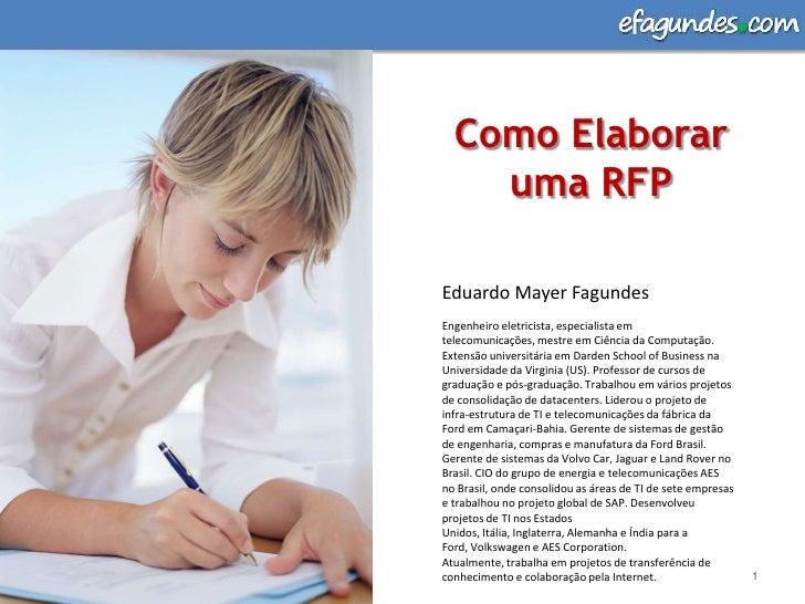 Como Elaborar uma RFP<br />1<br />Eduardo Mayer Fagundes<br />Engenheiro eletricista, especialista em telecomunicações, me...