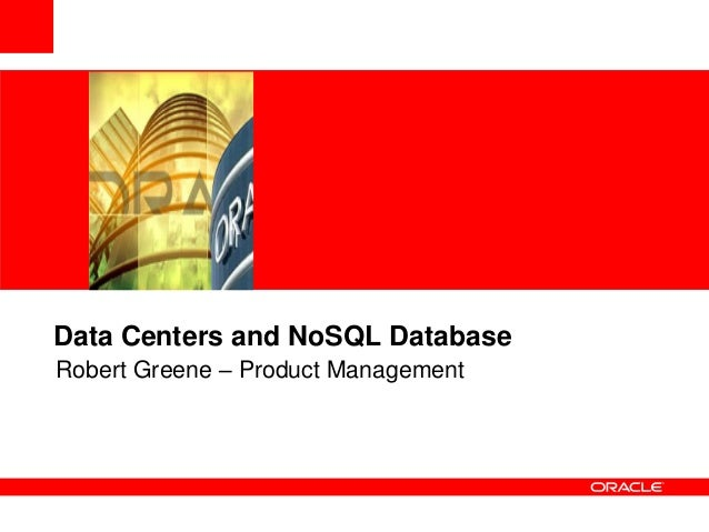 Data Centers and NoSQL Database Robert Greene – Product Management