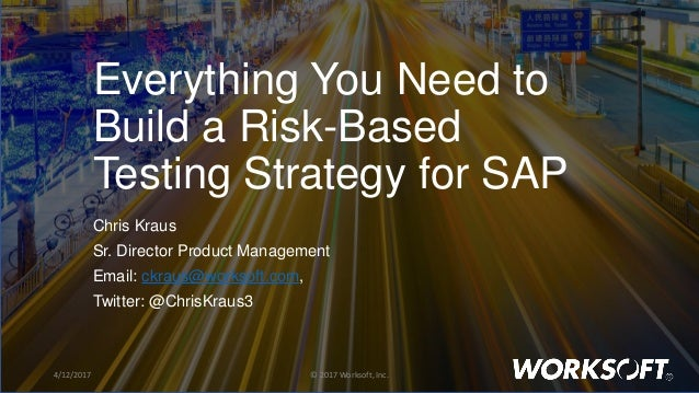 1 Everything You Need to Build a Risk-Based Testing Strategy for SAP Chris Kraus Sr. Director Product Management Email: ck...