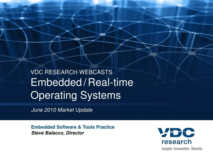 VDC RESEARCH WEBCASTS Embedded / Real-time Operating Systems June 2010 Market Update   Embedded Software & Tools Practice ...