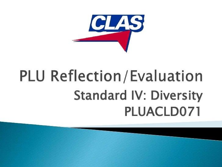 PLU Reflection/Evaluation<br />Standard IV: Diversity<br />PLUACLD071<br />