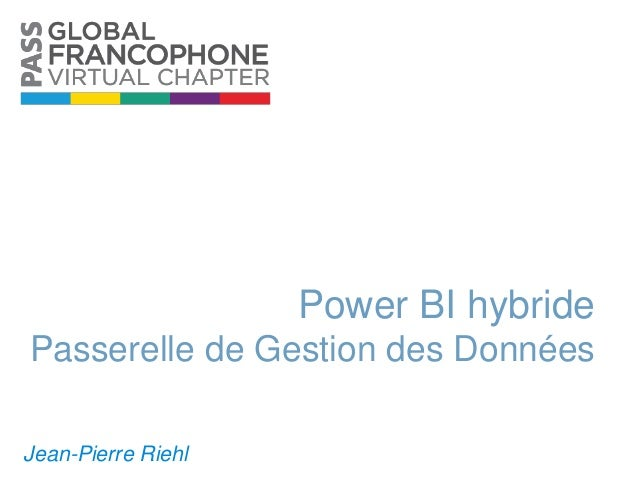 Power BI hybride Passerelle de Gestion des Données Jean-Pierre Riehl