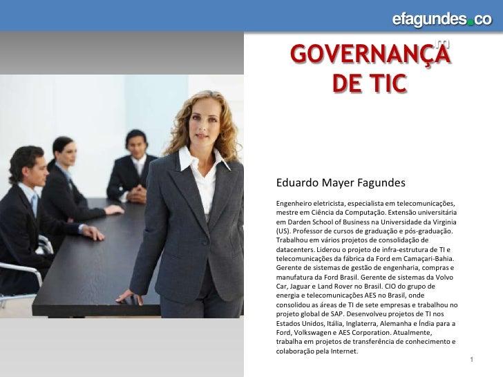 GOVERNANÇA DE TIC<br />1<br />Eduardo Mayer Fagundes<br />Engenheiro eletricista, especialista em telecomunicações, mestre...