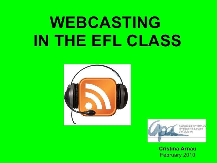 WEBCASTING  IN THE EFL CLASS Cristina Arnau February 2010