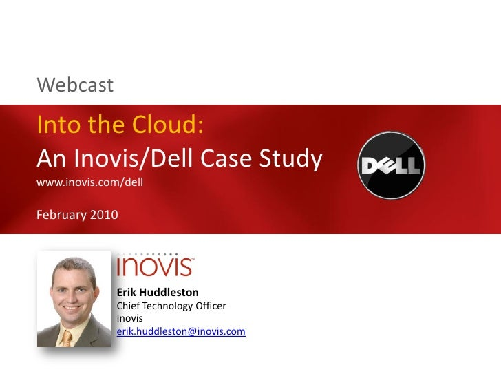 Webcast Into the Cloud: An Inovis/Dell Case Study www.inovis.com/dell  February 2010                   Erik Huddleston    ...