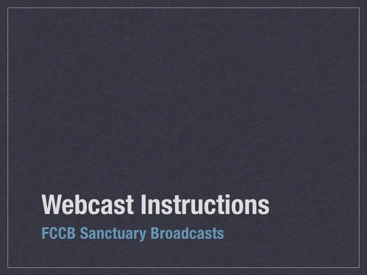 Webcast Instructions FCCB Sanctuary Broadcasts