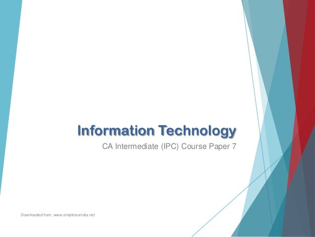 Information Technology CA Intermediate (IPC) Course Paper 7 Downloaded from :www.simpletaxindia.net