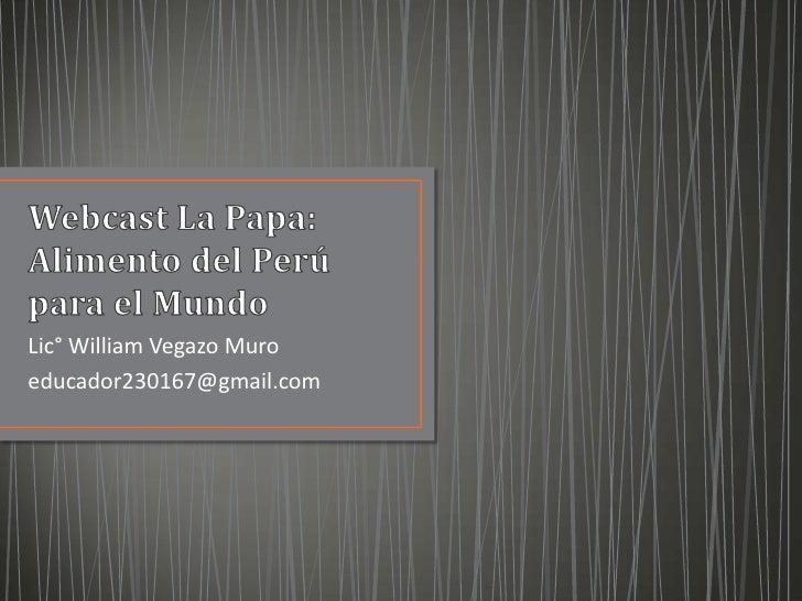 Lic° William Vegazo Muroeducador230167@gmail.com