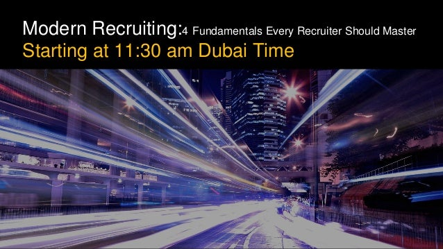 Modern Recruiting:4 Fundamentals Every Recruiter Should Master Starting at 11:30 am Dubai Time