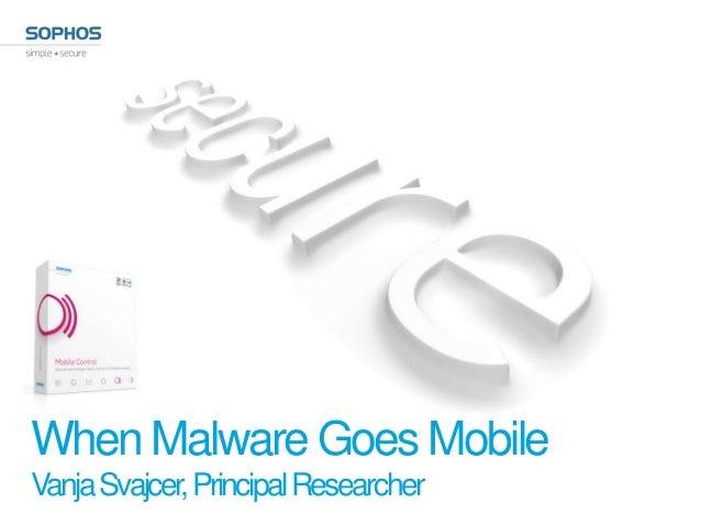 When Malware Goes MobileVanja Svajcer, Principal Researcher