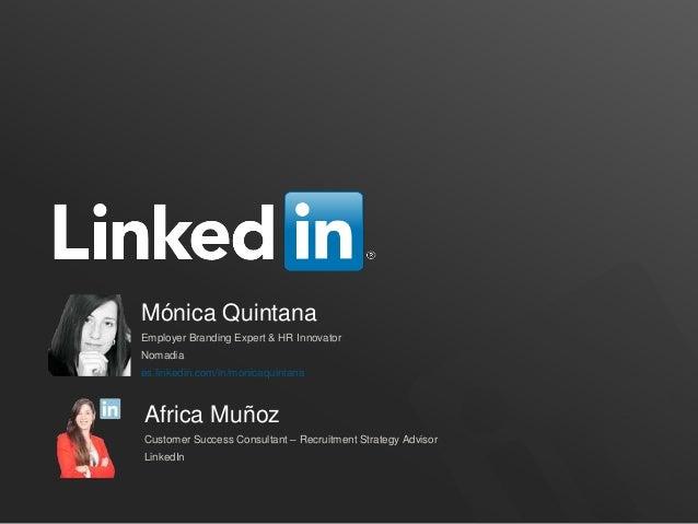 Africa Muñoz Customer Success Consultant – Recruitment Strategy Advisor LinkedIn Mónica Quintana Employer Branding Expert ...