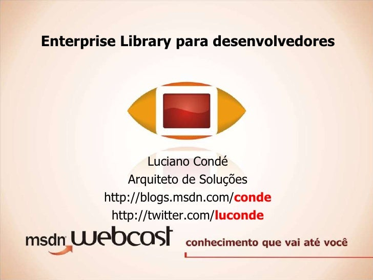 Enterprise Library para desenvolvedores                     Luciano Condé             Arquiteto de Soluções         http:/...