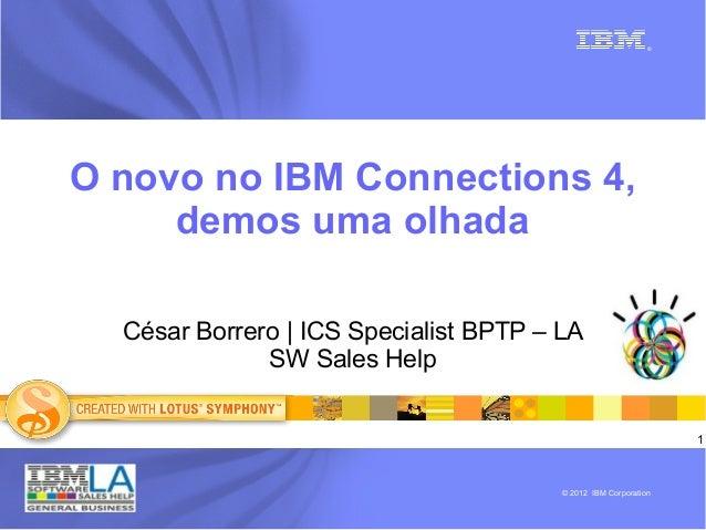 1®© 2012 IBM CorporationO novo no IBM Connections 4,demos uma olhadaCésar Borrero | ICS Specialist BPTP – LASW Sales Help