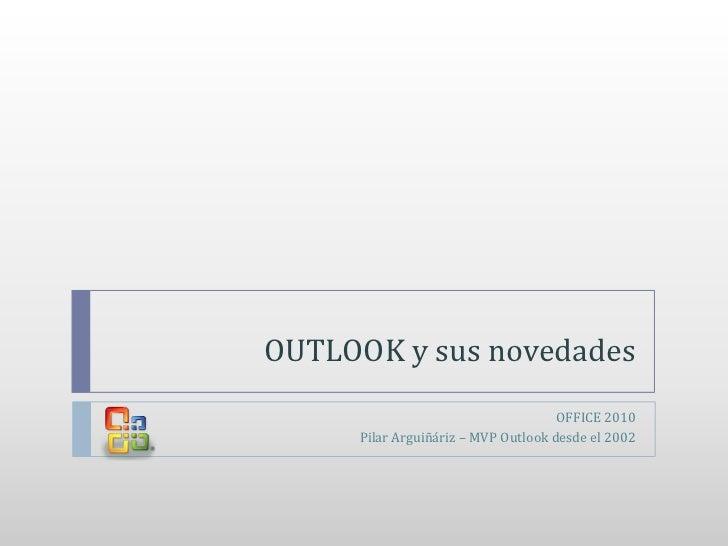 OUTLOOK y sus novedades<br />OFFICE 2010<br />Pilar Arguiñáriz – MVP Outlook desde el 2002<br />