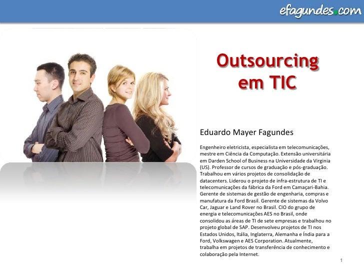 Outsourcing em TIC<br />1<br />Eduardo Mayer Fagundes<br />Engenheiro eletricista, especialista em telecomunicações, mestr...