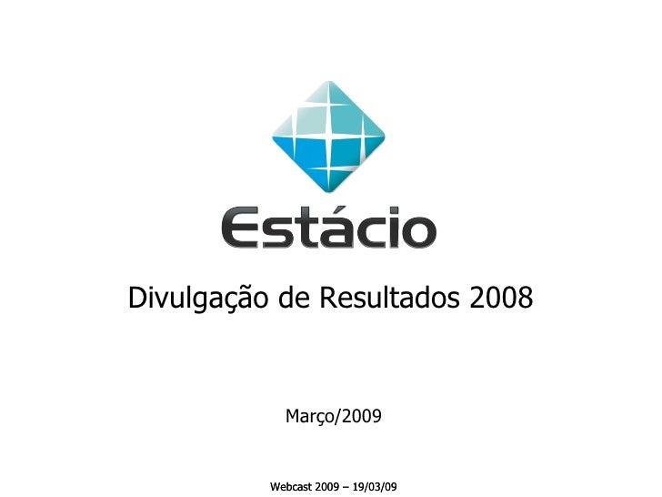 Divulgação de Resultados 2008 Webcast 2009 – 19/03/09 Março/2009