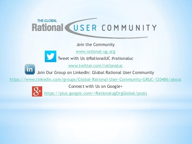 Join the Community www.rational-ug.org Tweet with Us @RationalUC #rationaluc www.twitter.com/rationaluc Join Our Group on ...