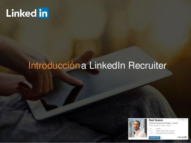 ©2016 LinkedIn Corporation. Todos los derechos reservados. Introduccióna LinkedIn Recruiter