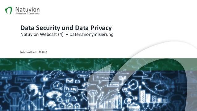 Data Security und Data Privacy Natuvion Webcast (4) – Datenanonymisierung Natuvion GmbH – 10.2017