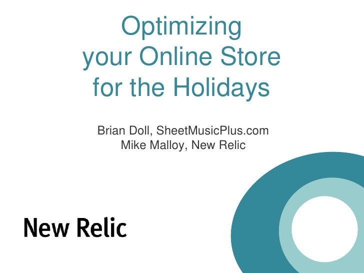 Optimizingyour Online Storefor the Holidays<br />Brian Doll, SheetMusicPlus.com<br />Mike Malloy, New Relic<br />