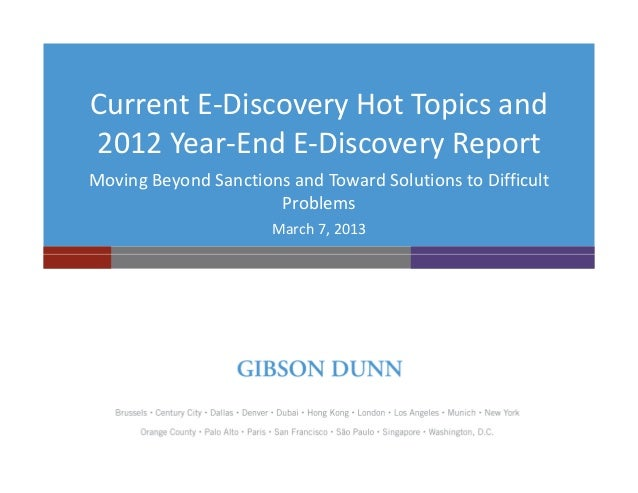 Current E-Discovery Hot Topics and2012 Year-End E-Discovery ReportMoving Beyond Sanctions and Toward Solutions to Difficul...