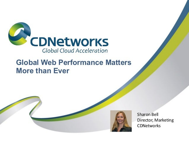 Global Web Performance Matters More than Ever  Sharon Bell Director, Marketing CDNetworks
