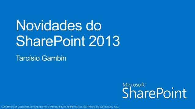 ©2012 Microsoft Corporation. All rights reserved. Content based on SharePoint Server 2013 Preview and published July 2012.