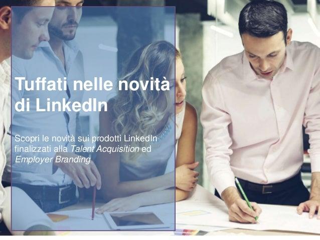 Tuffati nelle novità di LinkedIn Scopri le novità sui prodotti LinkedIn finalizzati alla Talent Acquisition ed Employer Br...