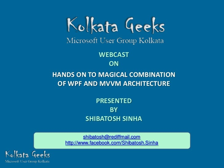 WEBCAST              ONHANDS ON TO MAGICAL COMBINATION OF WPF AND MVVM ARCHITECTURE              PRESENTED                ...