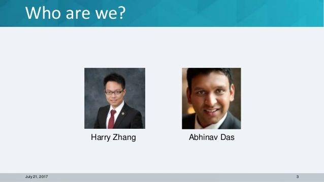 Who are we? July 21, 2017 3 Abhinav DasHarry Zhang