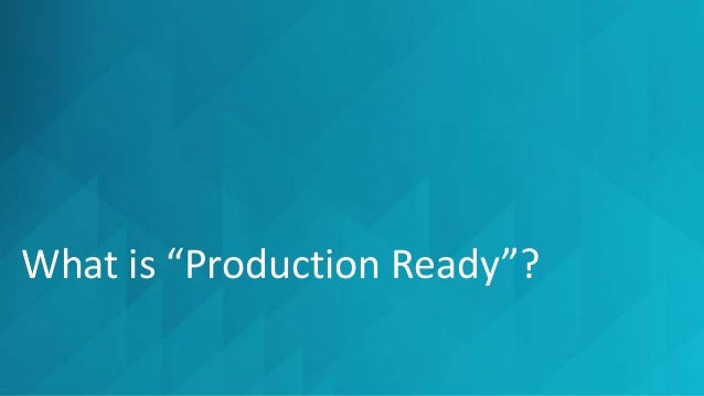 """What is """"Production Ready""""?"""