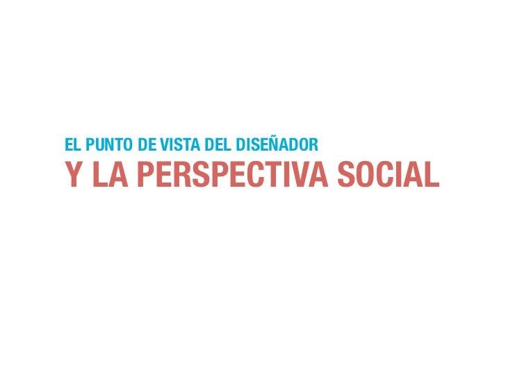 EL PUNTO DE VISTA DEL DISEÑADORY LA PERSPECTIVA SOCIAL