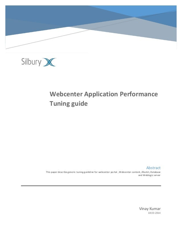 Webcenter Application Performance Tuning guide Vinay Kumar 18-03-2014 Abstract This paper describe generic tuning guidelin...