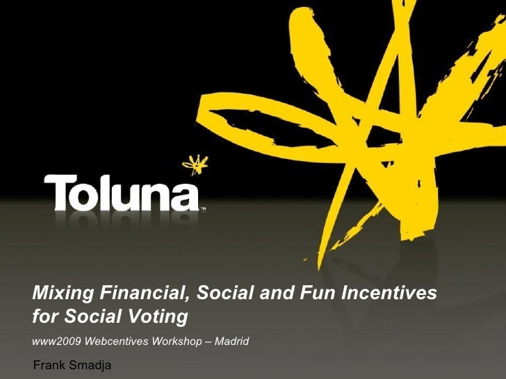 www2009 Webcentives Workshop – Madrid Frank Smadja Mixing Financial, Social and Fun Incentives for Social Voting