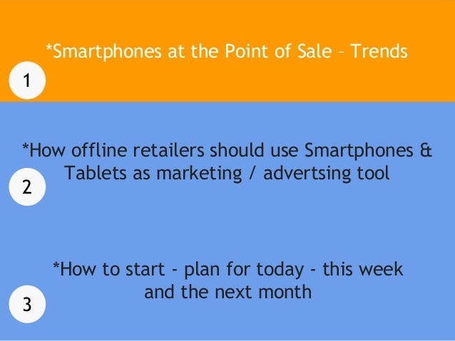 *Smartphones at the Point of Sale – Trends 1  *How offline retailers should use Smartphones & Tablets as marketing / adver...