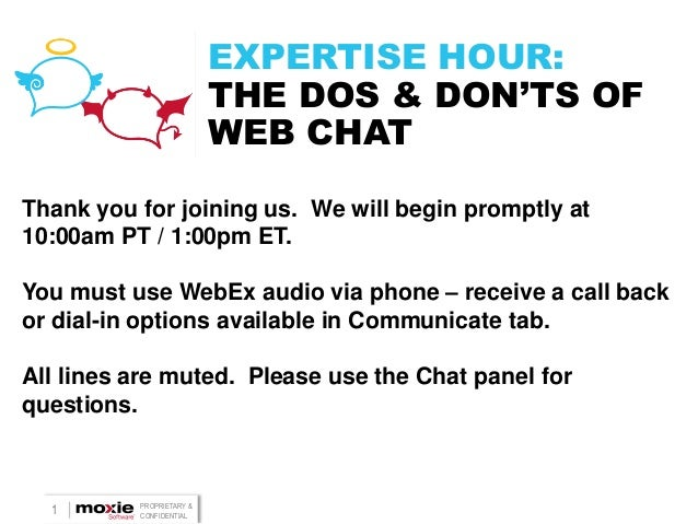 1 PROPRIETARY & CONFIDENTIAL EXPERTISE HOUR: THE DOS & DON'TS OF WEB CHAT Thank you for joining us. We will begin promptly...