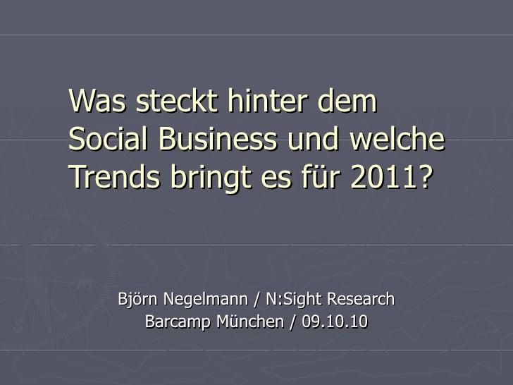 Was steckt hinter dem Social Business und welche Trends bringt es für 2011? Björn Negelmann / N:Sight Research Barcamp Mün...