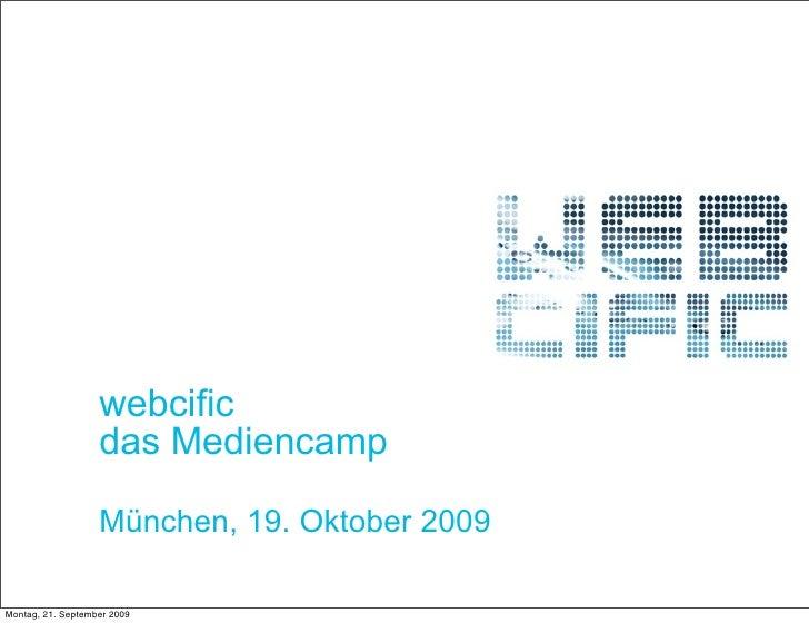 webcific                    das Mediencamp                     München, 19. Oktober 2009  Montag, 21. September 2009