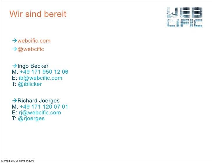 Wir sind bereit          webcific.com         @webcific          Ingo Becker         M: +49 171 950 12 06         E: ib...