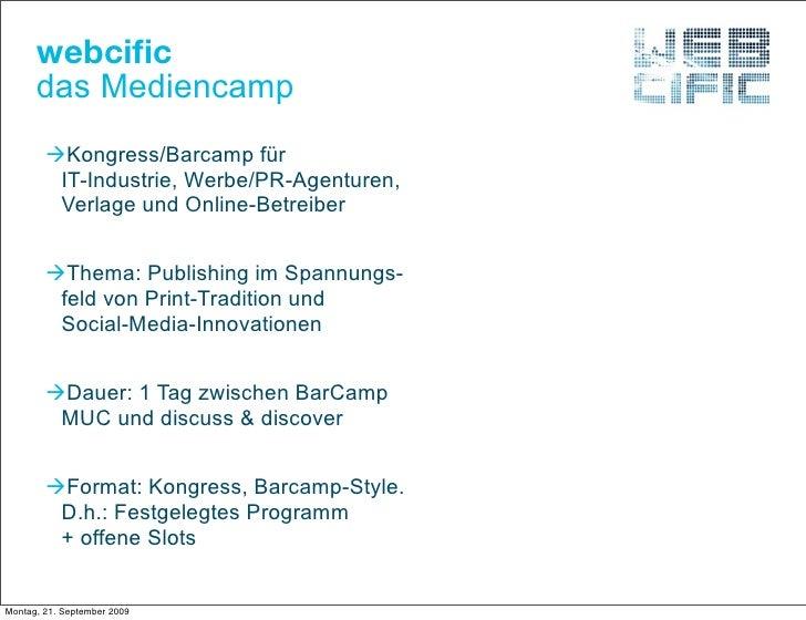 webcific       das Mediencamp         Kongress/Barcamp für          IT-Industrie, Werbe/PR-Agenturen,          Verlage und...