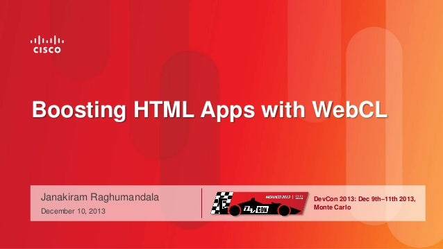 Boosting HTML Apps with WebCL  Janakiram Raghumandala December 10, 2013  DevCon 2013: Dec 9th–11th 2013, Monte Carlo