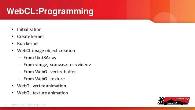 WebCL:Programming • • • •  Initialization Create kernel Run kernel WebCL image object creation – From Uint8Array – From <i...