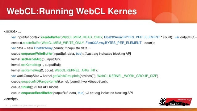 WebCL:Running WebCL Kernes <script> ...  var inputBuf context.createBuffer(WebCL.MEM_READ_ONLY, Float32Array.BYTES_PER_ELE...