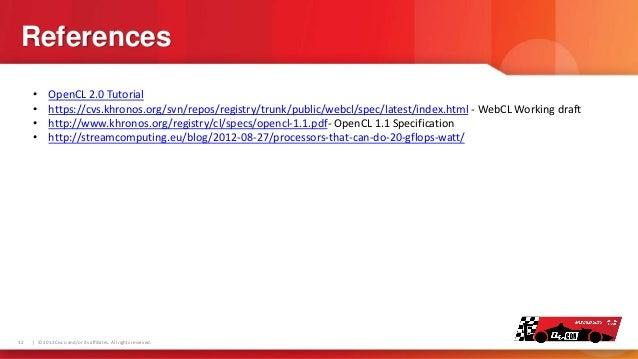 References • • • •  32  OpenCL 2.0 Tutorial https://cvs.khronos.org/svn/repos/registry/trunk/public/webcl/spec/latest/inde...