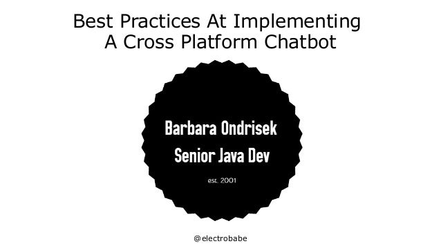 @electrobabe Best Practices At Implementing A Cross Platform Chatbot