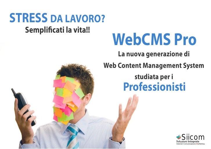 STRESS DA LAVORO?  Sempli cati la vita!!                            WebCMS Pro                              La nuova gener...