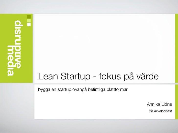 Lean Startup - fokus på värdebygga en startup ovanpå befintliga plattformar                                                ...